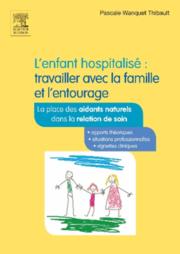 L'enfant hospitalisé travailler avec la famille et l'entourage